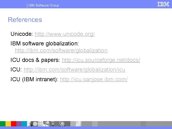 IBM Software Group References Unicode: http: //www. unicode. org/ IBM software globalization: http: //ibm.