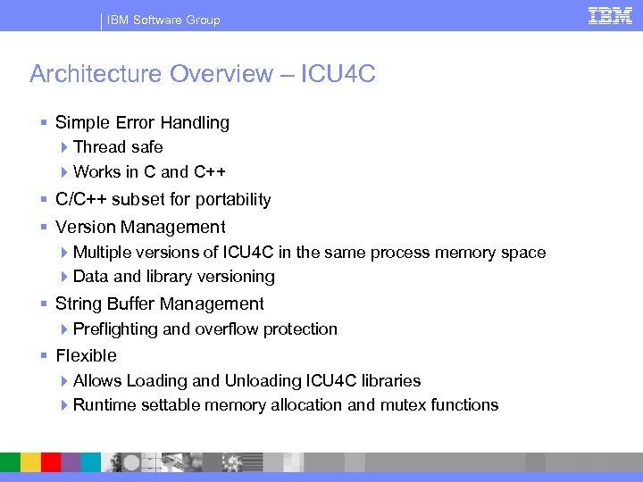 IBM Software Group Architecture Overview – ICU 4 C § Simple Error Handling 4