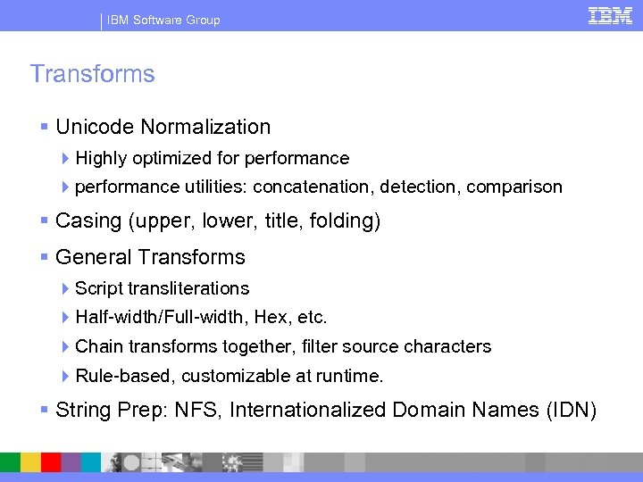 IBM Software Group Transforms § Unicode Normalization 4 Highly optimized for performance 4 performance