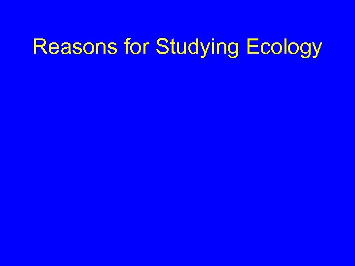 Reasons for Studying Ecology