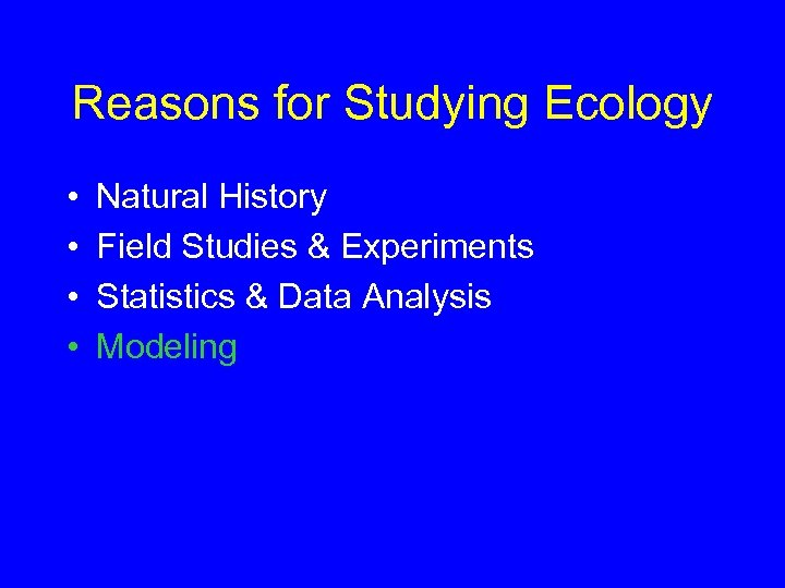 Reasons for Studying Ecology • • Natural History Field Studies & Experiments Statistics &