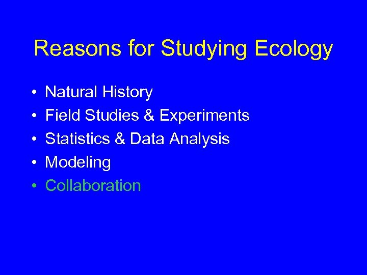 Reasons for Studying Ecology • • • Natural History Field Studies & Experiments Statistics
