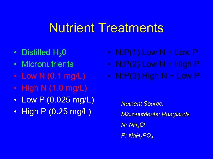Nutrient Treatments • • • Distilled H 20 Micronutrients Low N (0. 1 mg/L)