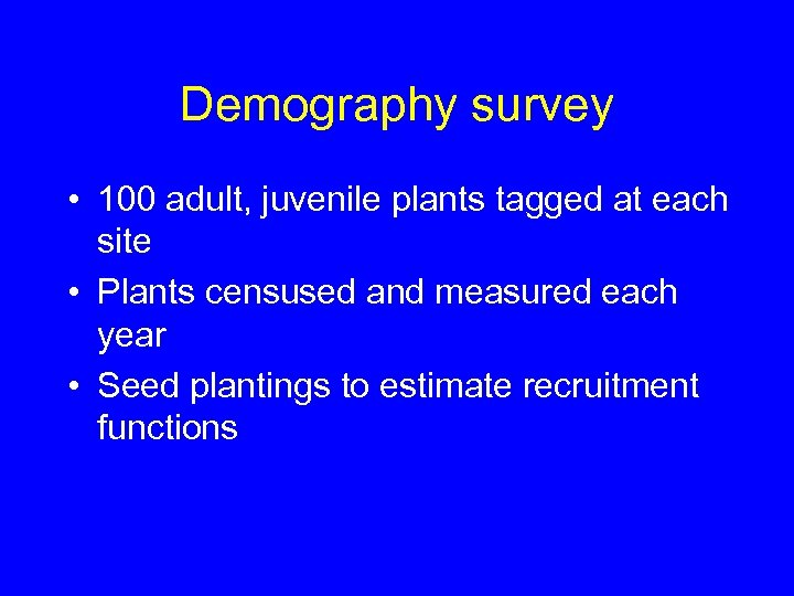 Demography survey • 100 adult, juvenile plants tagged at each site • Plants censused