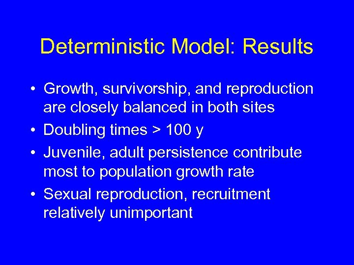 Deterministic Model: Results • Growth, survivorship, and reproduction are closely balanced in both sites