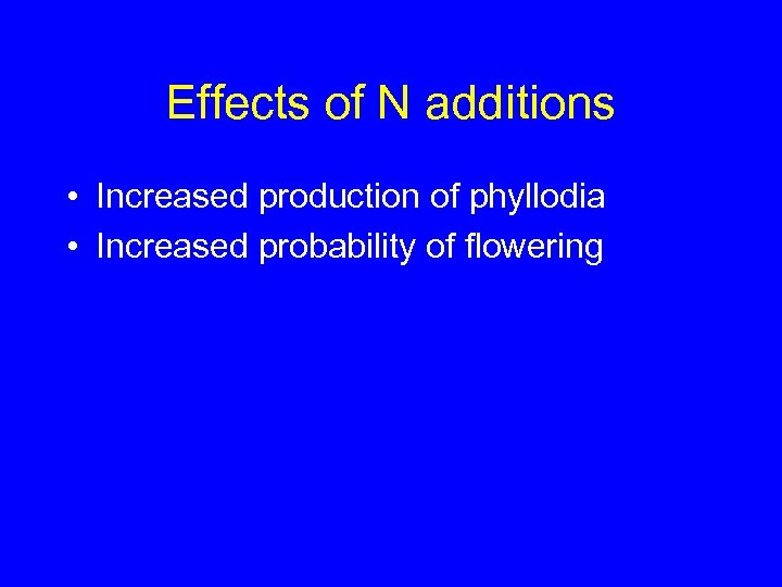 Effects of N additions • Increased production of phyllodia • Increased probability of flowering