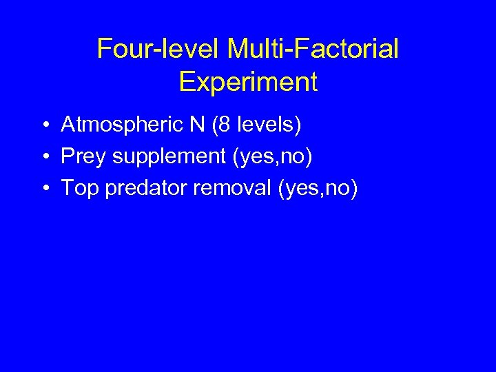 Four-level Multi-Factorial Experiment • Atmospheric N (8 levels) • Prey supplement (yes, no) •
