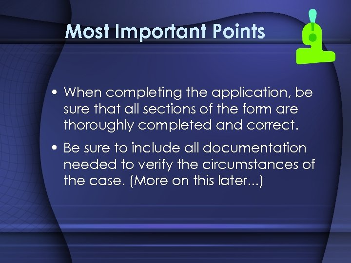 Most Important Points • When completing the application, be sure that all sections of
