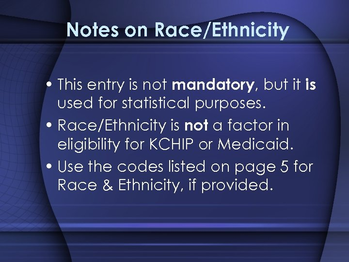 Notes on Race/Ethnicity • This entry is not mandatory, but it is used for