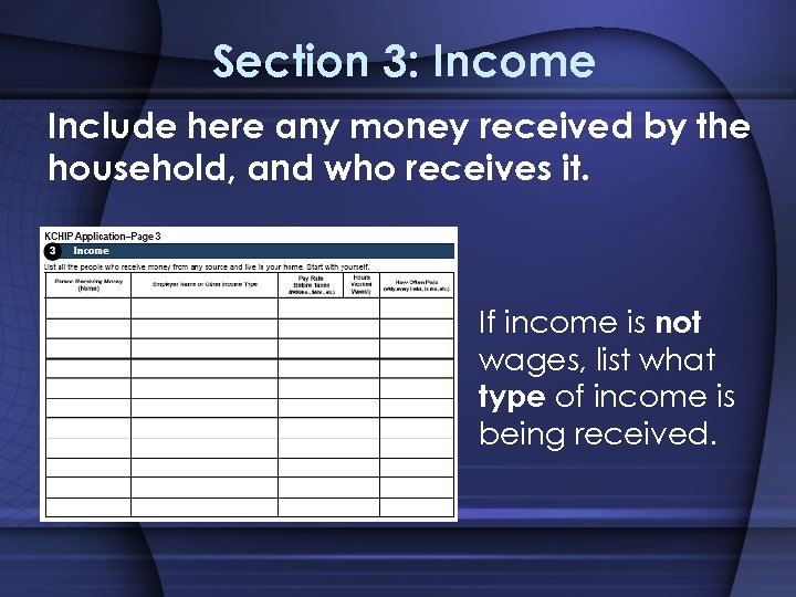 Section 3: Income Include here any money received by the household, and who receives