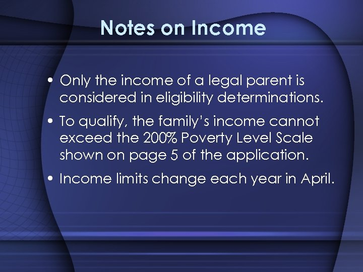 Notes on Income • Only the income of a legal parent is considered in