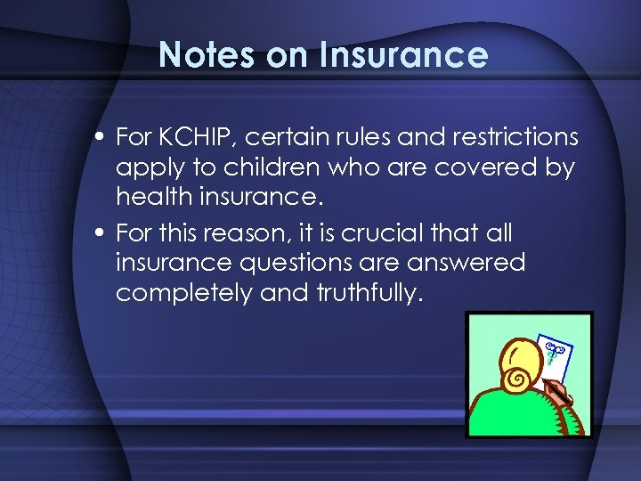Notes on Insurance • For KCHIP, certain rules and restrictions apply to children who