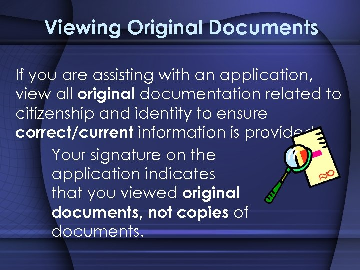 Viewing Original Documents If you are assisting with an application, view all original documentation
