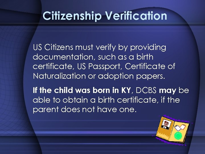 Citizenship Verification US Citizens must verify by providing documentation, such as a birth certificate,