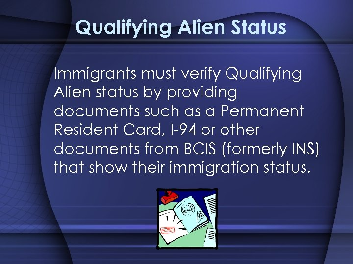 Qualifying Alien Status Immigrants must verify Qualifying Alien status by providing documents such as