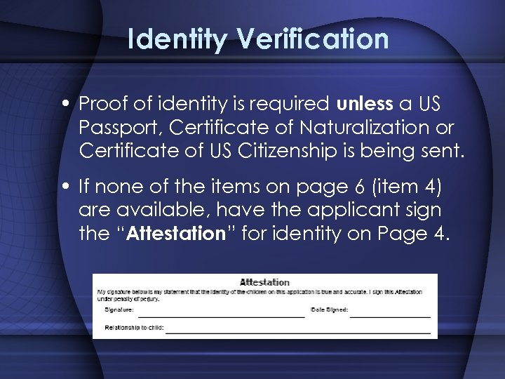 Identity Verification • Proof of identity is required unless a US Passport, Certificate of