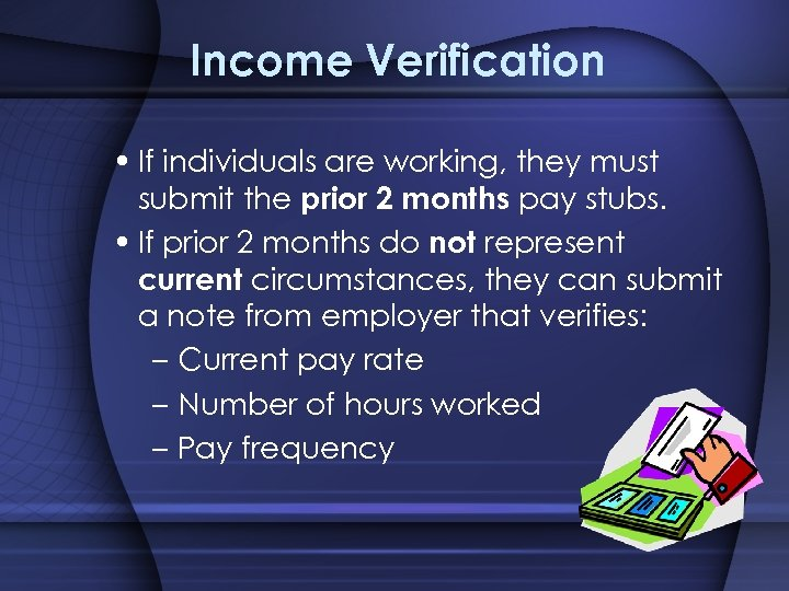 Income Verification • If individuals are working, they must submit the prior 2 months