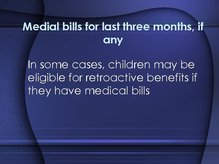 Medial bills for last three months, if any In some cases, children may be