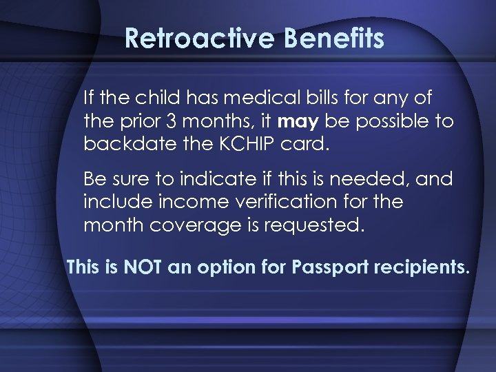 Retroactive Benefits If the child has medical bills for any of the prior 3