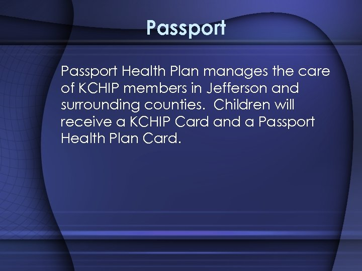Passport Health Plan manages the care of KCHIP members in Jefferson and surrounding counties.