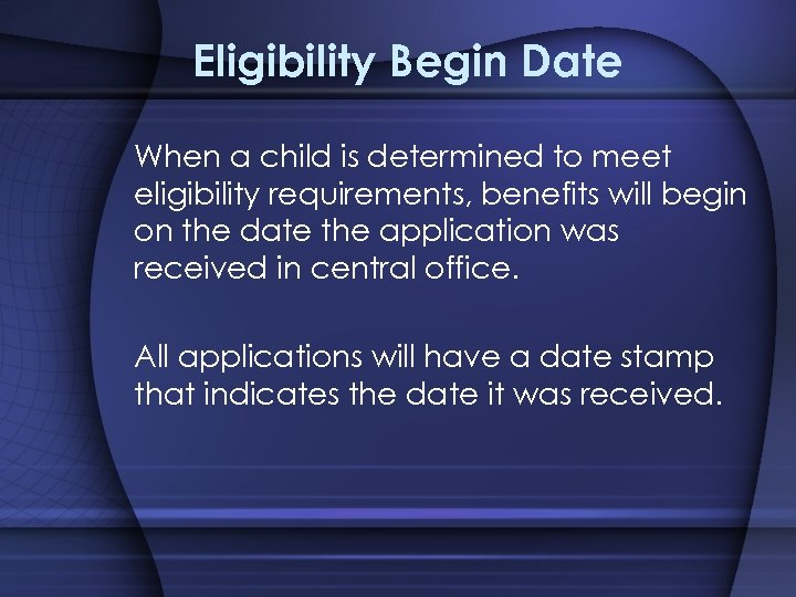 Eligibility Begin Date When a child is determined to meet eligibility requirements, benefits will