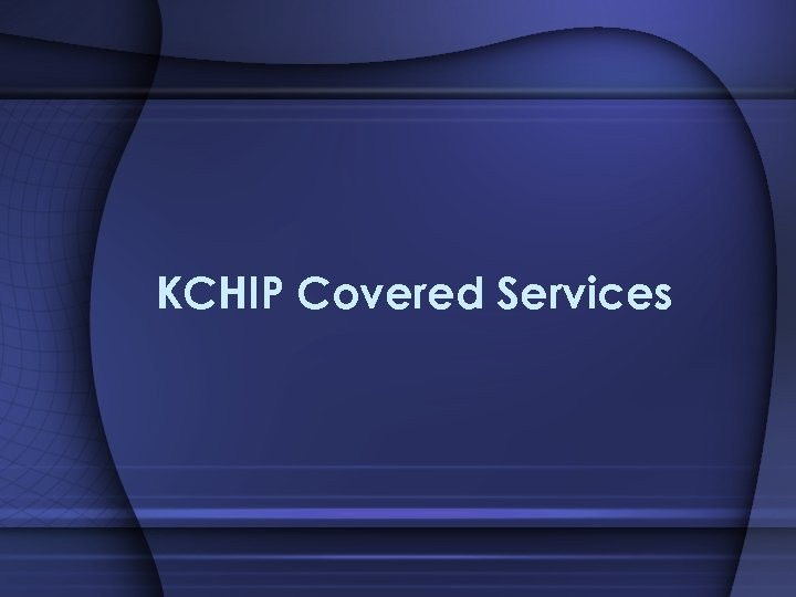 KCHIP Covered Services
