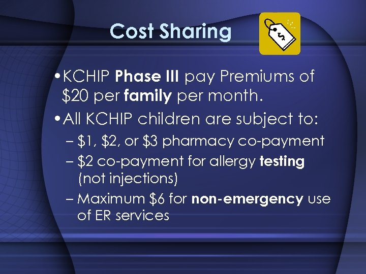 Cost Sharing • KCHIP Phase III pay Premiums of $20 per family per month.