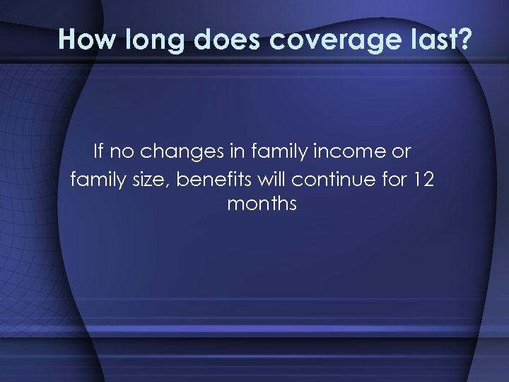 How long does coverage last? If no changes in family income or family size,