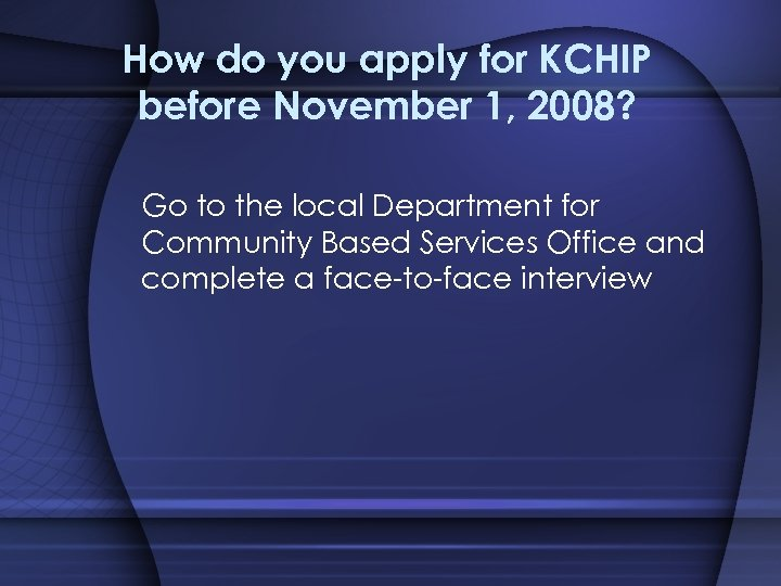 How do you apply for KCHIP before November 1, 2008? Go to the local