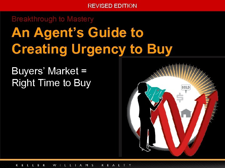 REVISED EDITION Breakthrough to Mastery An Agent's Guide to Creating Urgency to Buyers' Market