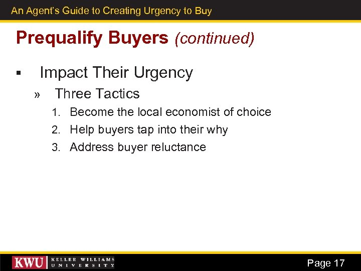 An Agent's Guide to Creating Urgency to Buy 10 Prequalify Buyers (continued) § Impact