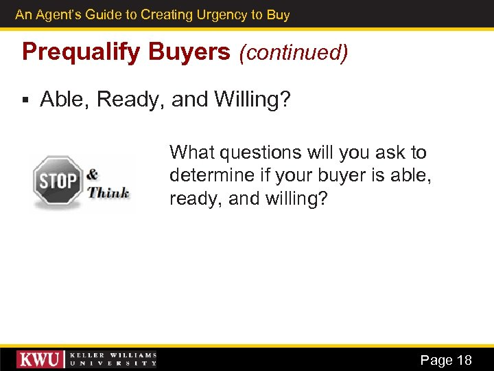 An Agent's Guide to Creating Urgency to Buy 11 Prequalify Buyers (continued) § Able,