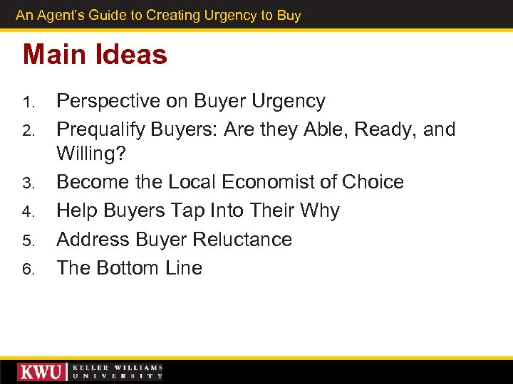 An Agent's Guide to Creating Urgency to Buy Main Ideas 1. 2. 3. 4.