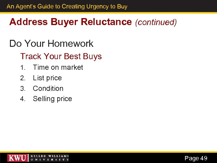 An Agent's Guide to Creating Urgency to Buy 36 Address Buyer Reluctance (continued) Do