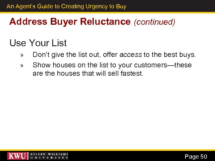 An Agent's Guide to Creating Urgency to Buy 37 Address Buyer Reluctance (continued) Use