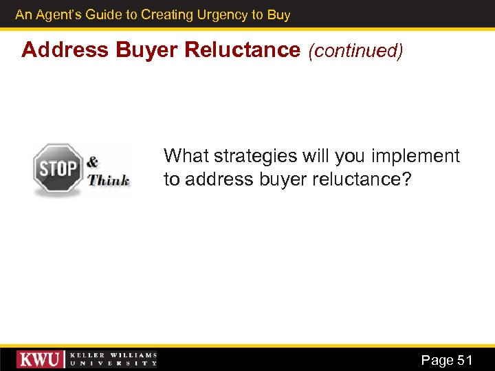 An Agent's Guide to Creating Urgency to Buy 38 Address Buyer Reluctance (continued) What