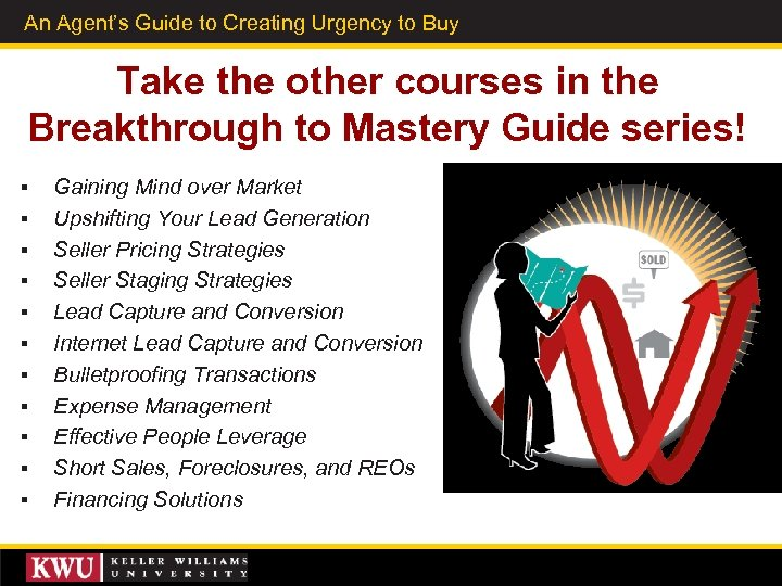 An Agent's Guide to Creating Urgency to Buy Take the other courses in the