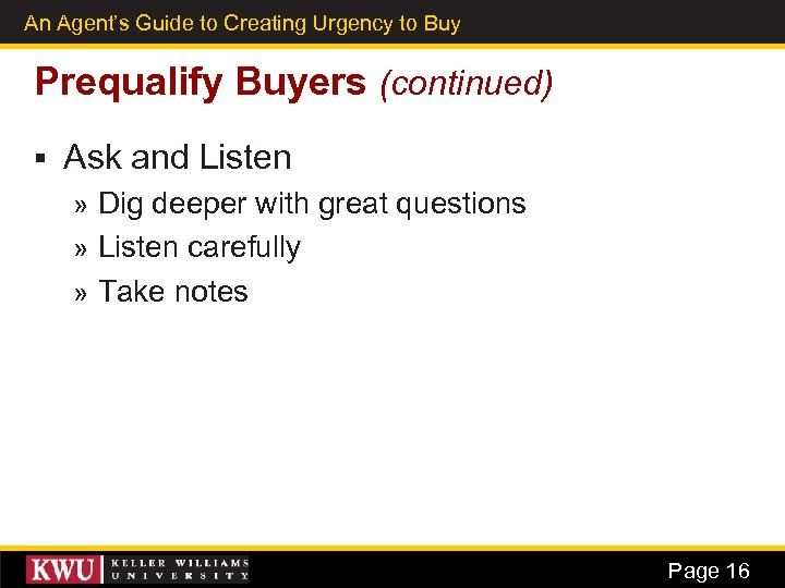 An Agent's Guide to Creating Urgency to Buy 8 Prequalify Buyers (continued) § Ask