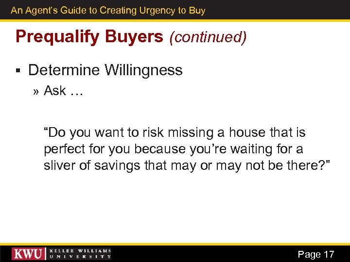 An Agent's Guide to Creating Urgency to Buy 9 Prequalify Buyers (continued) § Determine