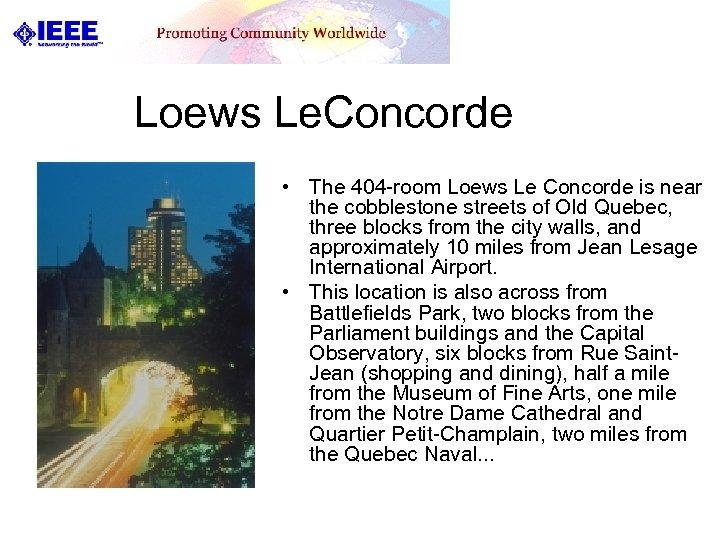 Loews Le. Concorde • The 404 -room Loews Le Concorde is near the cobblestone