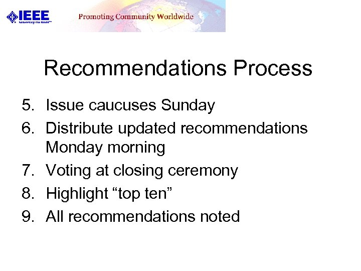 Recommendations Process 5. Issue caucuses Sunday 6. Distribute updated recommendations Monday morning 7. Voting