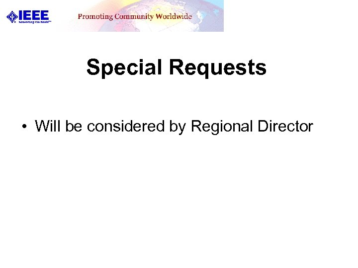 Special Requests • Will be considered by Regional Director