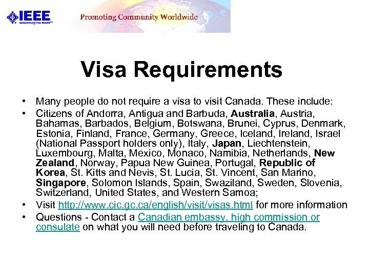 Visa Requirements • Many people do not require a visa to visit Canada. These