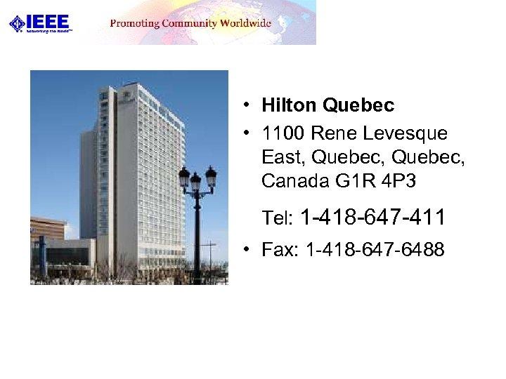 • Hilton Quebec • 1100 Rene Levesque East, Quebec, Canada G 1 R