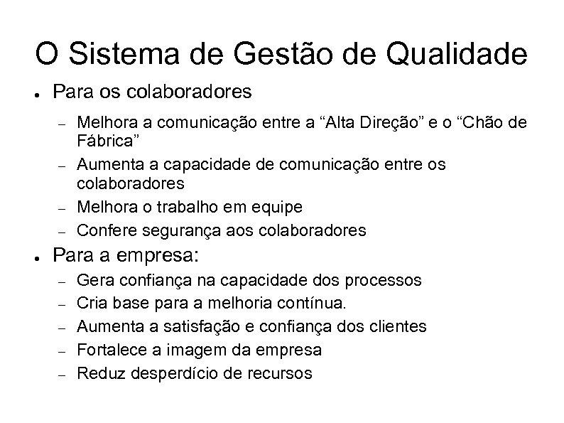 O Sistema de Gestão de Qualidade ● Para os colaboradores – – ● Melhora