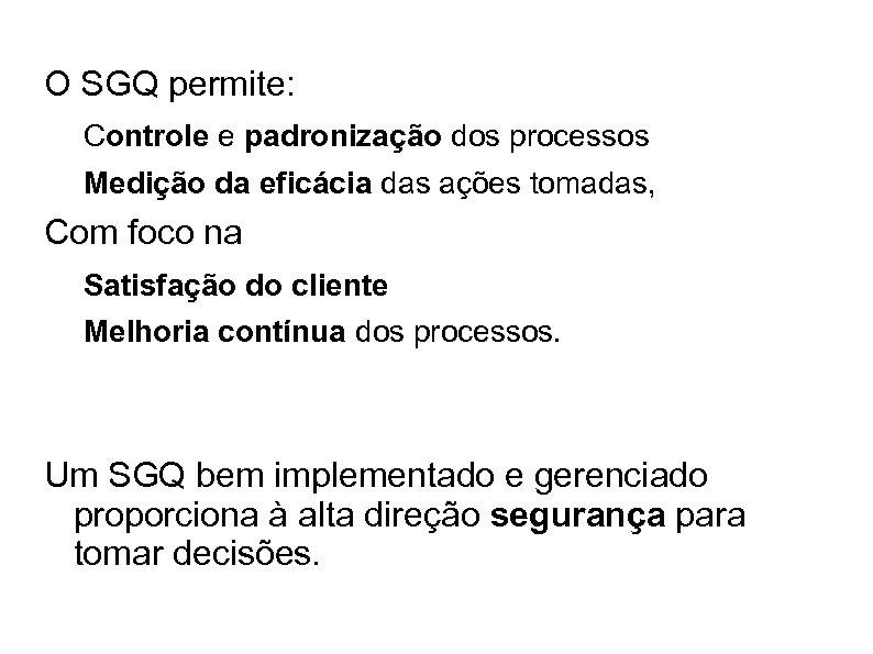 O SGQ permite: Controle e padronização dos processos Medição da eficácia das ações tomadas,