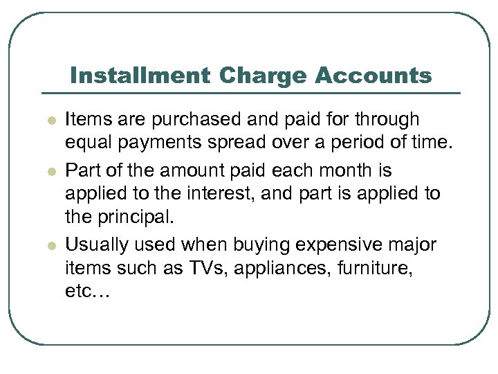 Installment Charge Accounts l l l Items are purchased and paid for through equal