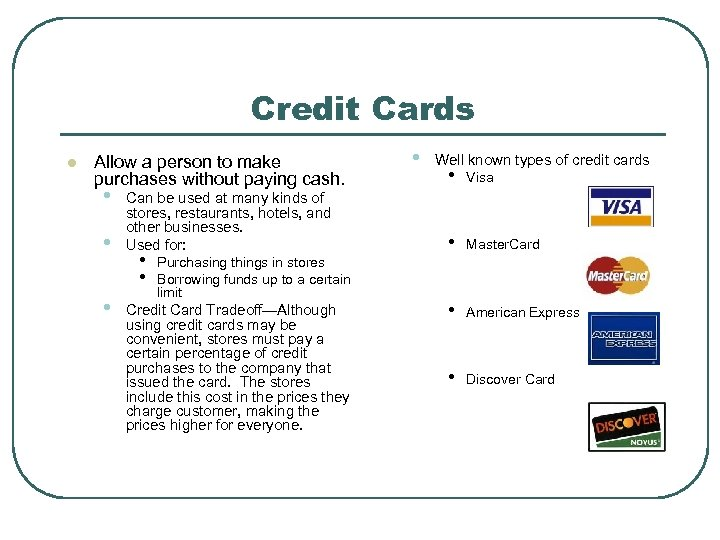 Credit Cards l Allow a person to make purchases without paying cash. • •