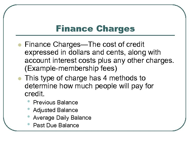 Finance Charges l l Finance Charges—The cost of credit expressed in dollars and cents,
