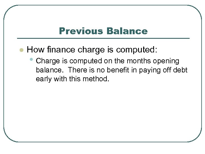 Previous Balance l How finance charge is computed: • Charge is computed on the